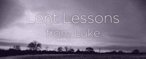 lent lessons from Luke